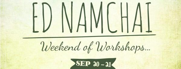 The Ed Namchai Weekend of Workshops